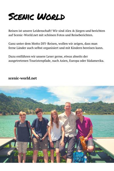 Scenic World Reisen ist unsere Leidenschaft! Wir sind Alex & Jürgen und berichten auf Scenic-World.net mit schönen Fotos und Reiseberichten. Ganz unter dem Motto DIY-Reisen, wollen wir zeigen, dass man ferne Länder auch selbst organisiert und mit Kindern bereisen kann. Dazu entführen wir unsere Leser gerne, etwas abseits der ausgetretenen Touristenpfade, nach Asien, Europa oder Südamerika.