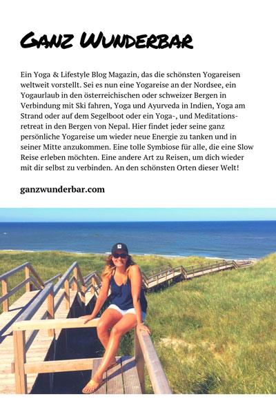 Ein Yoga & Lifestyle Blog Magazin, das die schönsten Yogareisen weltweit vorstellt. Sei es nun eine Yogareise an der Nordsee, ein Yogaurlaub in den österreichischen oder schweizer Bergen in Verbindung mit Ski fahren, Yoga und Ayurveda in Indien, Yoga am Strand oder auf dem Segelboot oder ein Yoga-, und Meditationsretreat in den Bergen von Nepal. Hier findet jeder seine ganz persönliche Yogareise um wieder neue Energie zu tanken und in seiner Mitte anzukommen. Eine tolle Symbiose für alle, die eine Slow Reise erleben möchten. Eine andere Art zu Reisen, um dich wieder mit dir selbst zu verbinden. An den schönsten Orten dieser Welt!