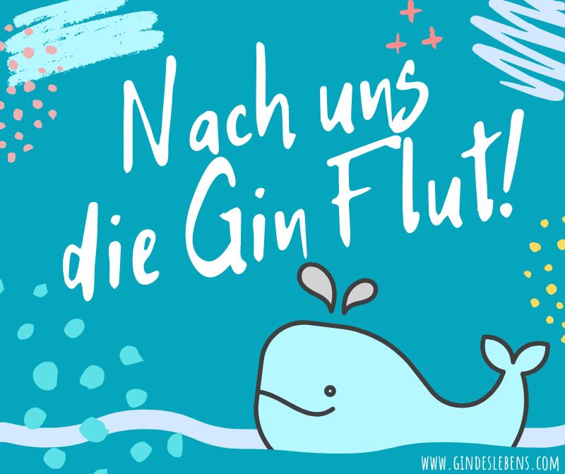 Nach uns die Gin Flut www.gindeslebens.com